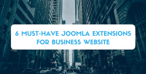 6 Must-Haves for Your Business Website (And the Joomla Extensions to Power Them)