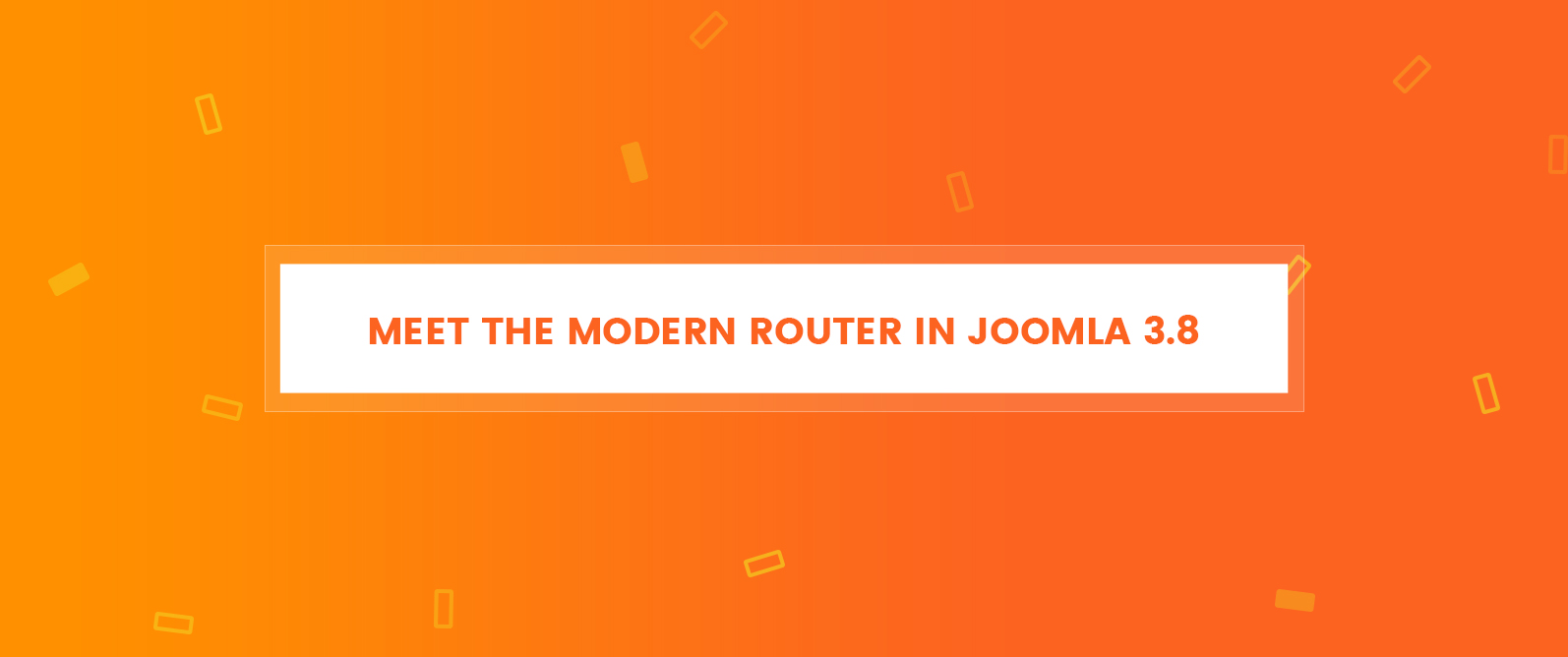 Meet-The-Modern-Router-In-Joomla-3.8