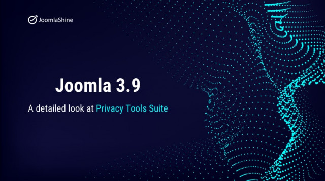 A detailed look at Joomla 3.9 Privacy tools suite