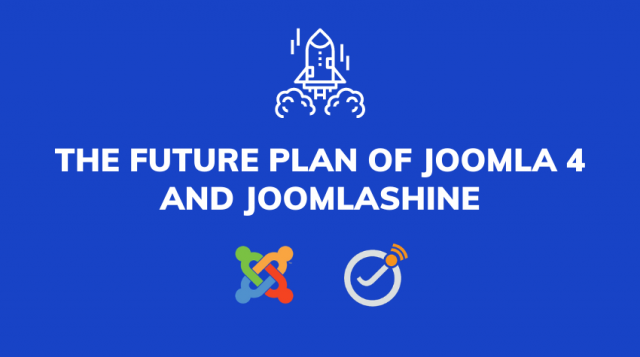 The Future Plan of Joomla 4 and JoomlaShine