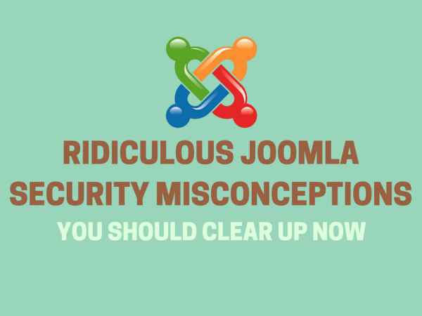 Ridiculous Joomla security misconceptions you should clear up now