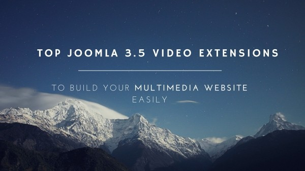 Top 6 Joomla 3.5 video extensions to build your multimedia website easily