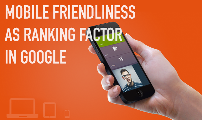 Mobile friendliness as ranking factor in Google