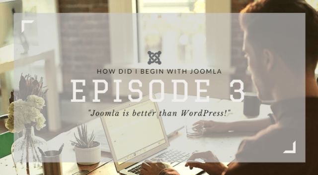 [How did I begin with Joomla] Episode 3: Joomla is better than WordPress!