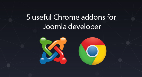 5 useful Chrome addons for Joomla developer