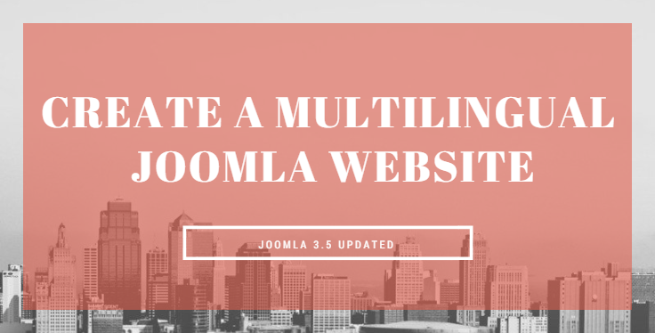 Detailed steps to create a multilingual  Joomla website