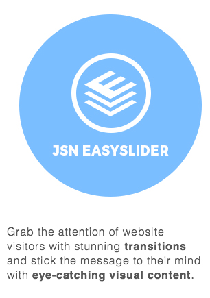 JSN Easyslider - Grab the attention of website visitors with stunning transitions and stick the message to their mind with eye-catching visual content.